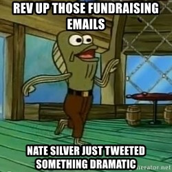 Rev Up Those Fryers - Rev up those fundraising emails Nate silver just tweeted something dramatic