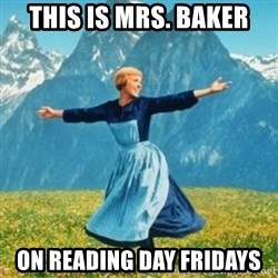 Sound Of Music Lady - This is Mrs. Baker On Reading Day Fridays