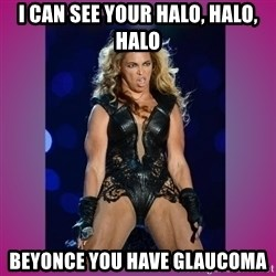 Ugly Beyonce - i can see your halo, halo, halo Beyonce you have glaucoma