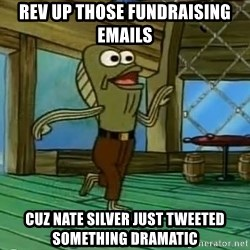 Rev Up Those Fryers - Rev up those fundraising emails cuz nate silver just tweeted something dramatic