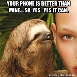 Whisper Sloth - Your phone is better than mine....so, yes.  Yes it can.