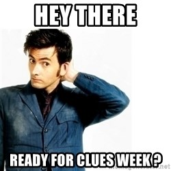 Doctor Who - hey there ready for clues week ?