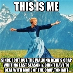 Sound Of Music Lady - This is me Since I cut out the walking dead's crap writing last season & didn't have to deal with more of the crap tonight