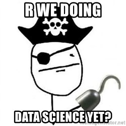 Poker face Pirate - R we doing data science yet?