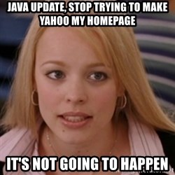 mean girls - Java update, stop trying to make yahoo my homepage It's not going to happen