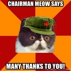 Communist Cat - CHAIRMAN MEOW SAYS MANY THANKS TO YOU!