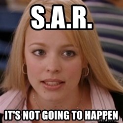 mean girls - S.a.r. It's not going to happen