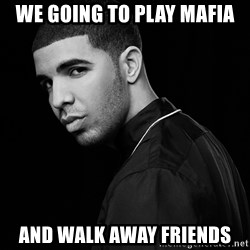 Drake quotes - we going to play mafia and walk away friends