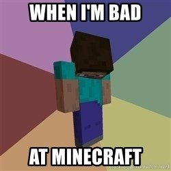 Depressed Minecraft Guy - when i'm bad at minecraft