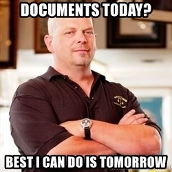 Rick Harrison - Documents today? best i can do is tomorrow