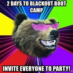 Party Bear - 2 days to blackout boot camp invite everyone to party!
