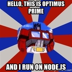 Optimus Prime - Hello, this is Optimus prime And I run on node.js