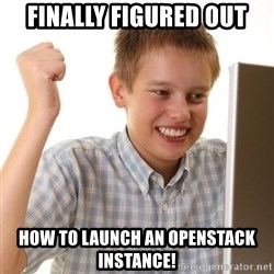 Noob kid - Finally Figured Out How to launch an OpenSTack instance!