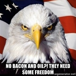 Freedom Eagle  -  No bacon and oil?! They need some freedom