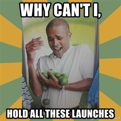 Why can't I hold all these limes - WHY CAN'T I, HOLD ALL THESE LAUNCHES