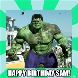 THe Incredible hulk -  Happy Birthday Sam!