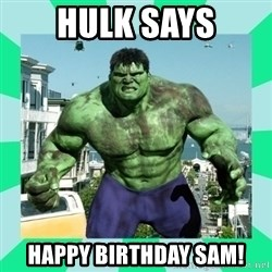 THe Incredible hulk - Hulk says happy birthday sam!
