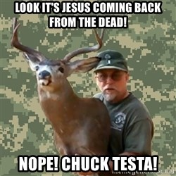 Chuck Testa Nope - look it's jesus coming back from the dead! nope! chuck testa!