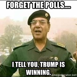 Iraqi Information Minister - Forget the polls.... I tell you, Trump is winning.