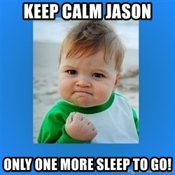 yes baby 2 - Keep calm Jason Only one more sleep to go!