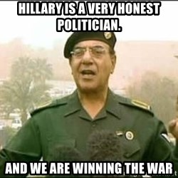 Iraqi Information Minister - Hillary is a very honest politician. And we are winning the war