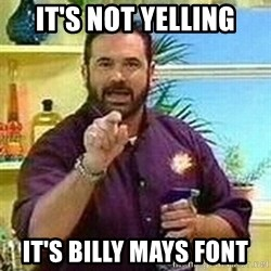 Badass Billy Mays - it's not yelling it's billy mays font