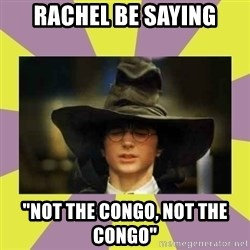 "Harry Potter Sorting Hat - Rachel Be Saying ""not the congo, not the congo"""