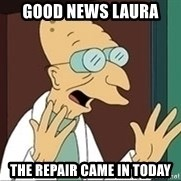 Professor - Good News Laura The Repair Came in Today