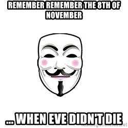 Anon - Remember Remember the 8th of November ... when eve didn't die