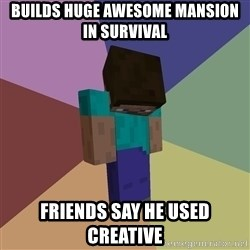Depressed Minecraft Guy - Builds huge awesome mansion in survival friends say he used creative