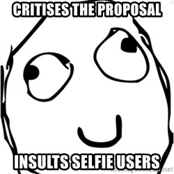 Derp meme - Critises the proposal Insults selfie users