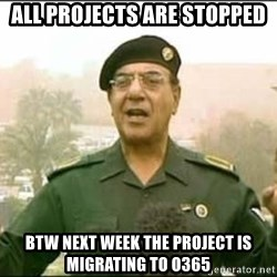 Iraqi Information Minister - All projects are stopped btw next week the project is migrating to o365