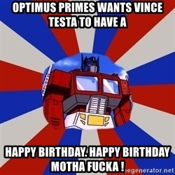 Optimus Prime - Optimus primes wants Vince Testa to have a  happy birthday. Happy birthday Motha Fucka !
