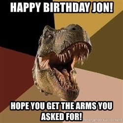 Raging T-rex - Happy Birthday Jon!  Hope you get the arms you asked for!