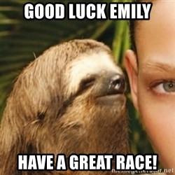 Whispering sloth - Good luck Emily Have a great race!