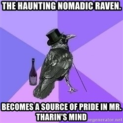 Rich Raven - The haunting nomadic raven. becomes a source of pride in Mr. Tharin's mind