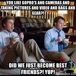 step brothers - You like gopro's and cameras and taking pictures and video and bags and gear?! Did we just become best friends?! Yup!
