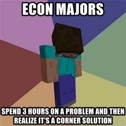 Depressed Minecraft Guy - Econ Majors Spend 3 hours on a problem and then realize it's a corner solution