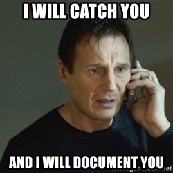 taken meme - I will catch you And I will document you