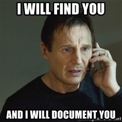 taken meme - I will find you And I will document you