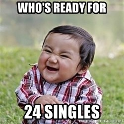 evil toddler kid2 - WHO'S READY FOR 24 SINGLES
