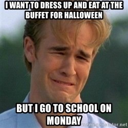 90s Problems - I want to dress up and eat at the buffet for halloween but I go to school on monday