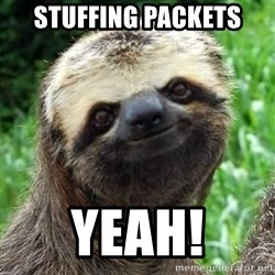 Sarcastic Sloth - Stuffing Packets Yeah!
