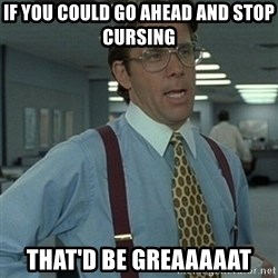 Office Space Boss - If You could go ahead and stop cursing That'd be greaaaaat