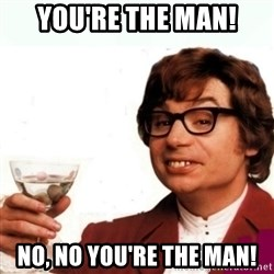 Austin Powers Drink - You're the man! no, no you're the man!