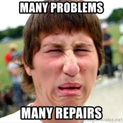Disgusted Nigel - MANY PROBLEMS MANY REPAIRS