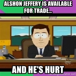 south park it's gone - Alshon Jeffery is available for trade... And he's hurt