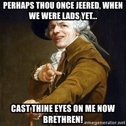 Joseph Ducreaux - perhaps thou once jeered, when we were lads yet... Cast thine eyes on me now brethren!