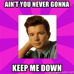 RIck Astley - Ain't you never gonna Keep me down