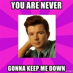 RIck Astley - You are never  gonna keep me down